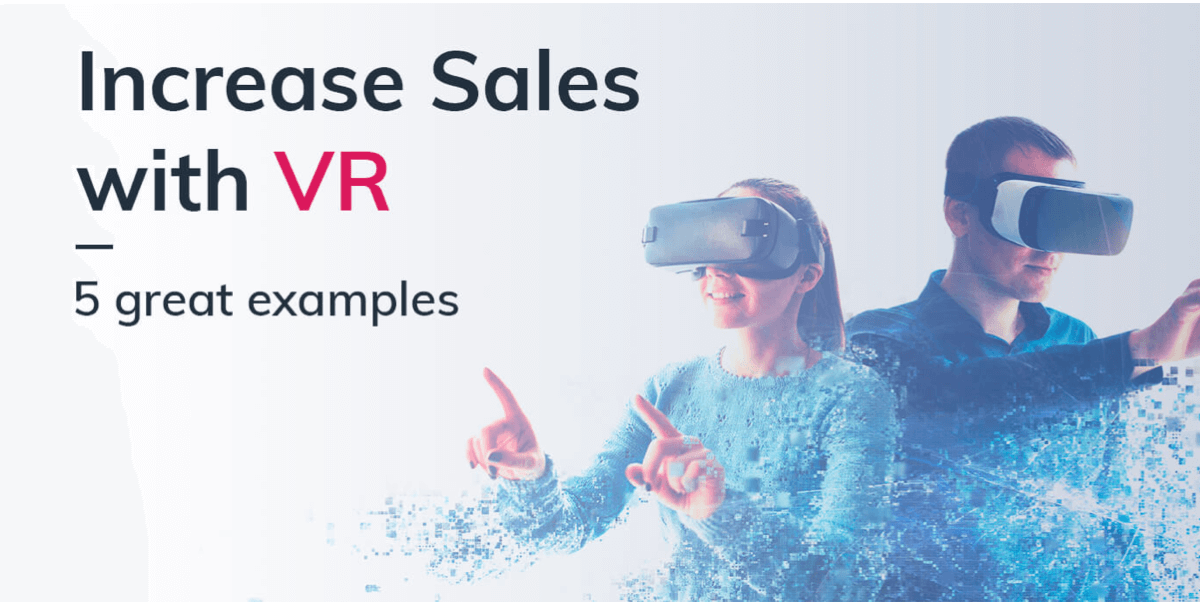 5 Examples of VR to Increase Sales