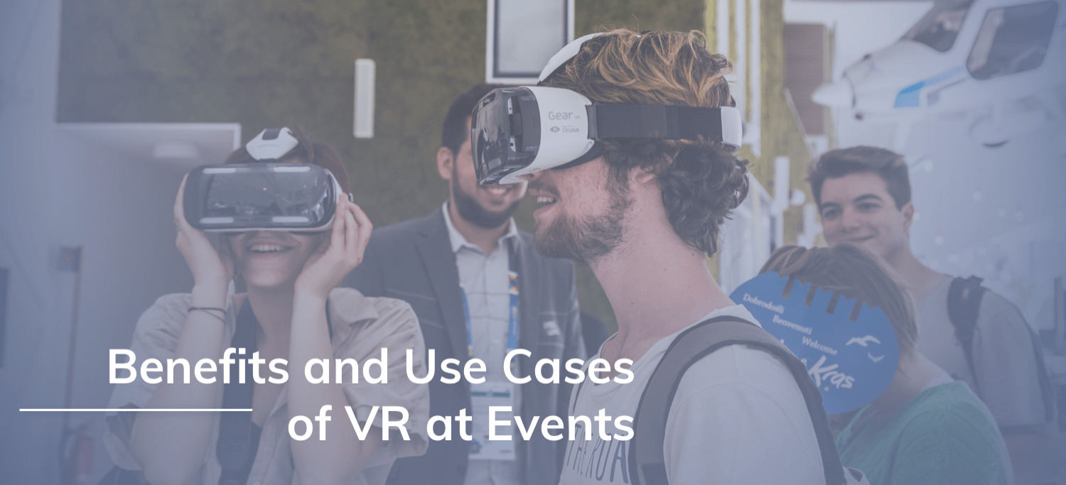 Benefits and Use Cases of Virtual Reality at Events